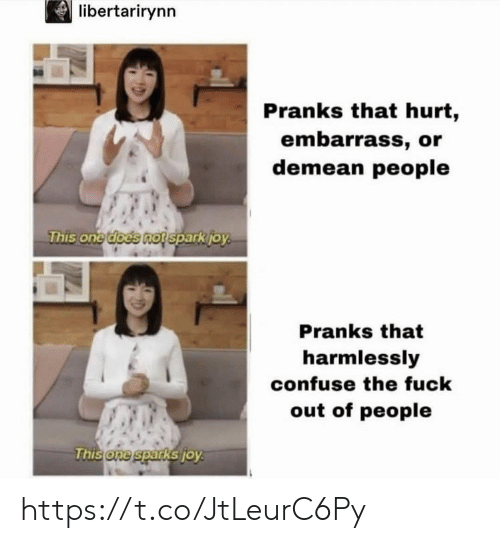 embarrass: libertarirynn  Pranks that hurt,  embarrass, or  demean people  This onetd  oes nofsparkio  Pranks that  harmlessly  confuse the fuck  out of people  one spar  KSTO https://t.co/JtLeurC6Py