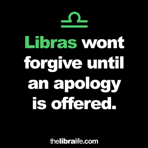 Apology, Com, and Forgive: Libras wont  forgive until  an apology  is offered.  thelibralife.com