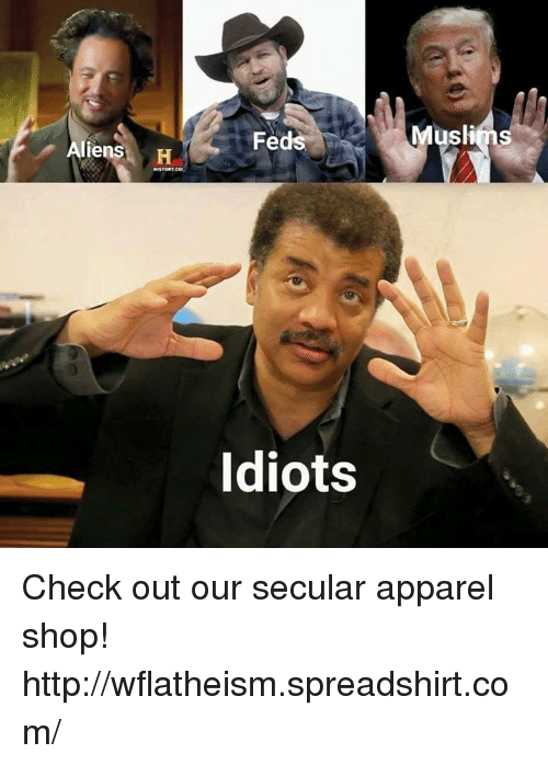 Idioticness: liens  H  Fed  Idiots  Muslims Check out our secular apparel shop! http://wflatheism.spreadshirt.com/
