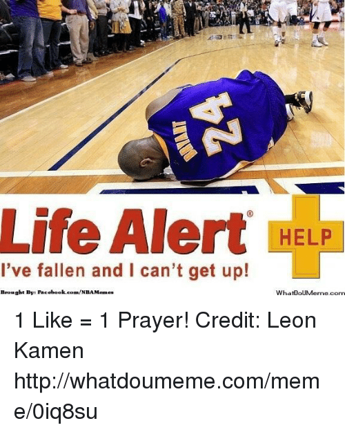 Facebook, Life, and Life Alert: Life Alert  HELP  I've fallen and I can't get up!  Brought Bye Facebook.com/NBAMemes  What ouMeme.com 1 Like = 1 Prayer!