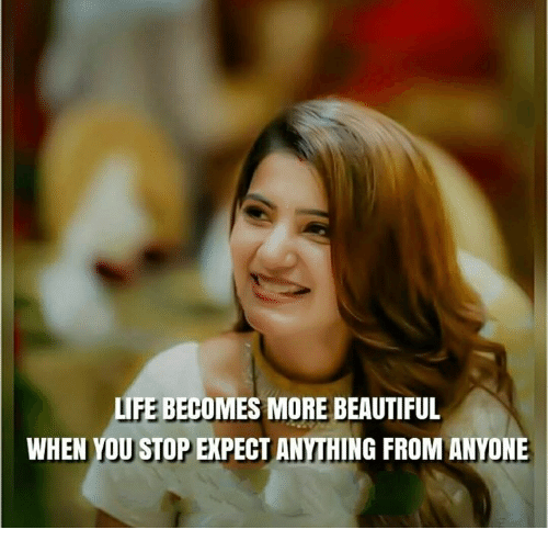 Beautiful, Life, and Memes: LIFE BECOMES MORE BEAUTIFUL  WHEN YOU STOP EXPECT ANYTHING FROM ANYONE