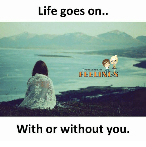 Life, Memes, and 🤖: Life goes on..  O/Feelings.ws  FEELONGS  With or without you.