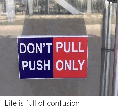 confusion: Life is full of confusion