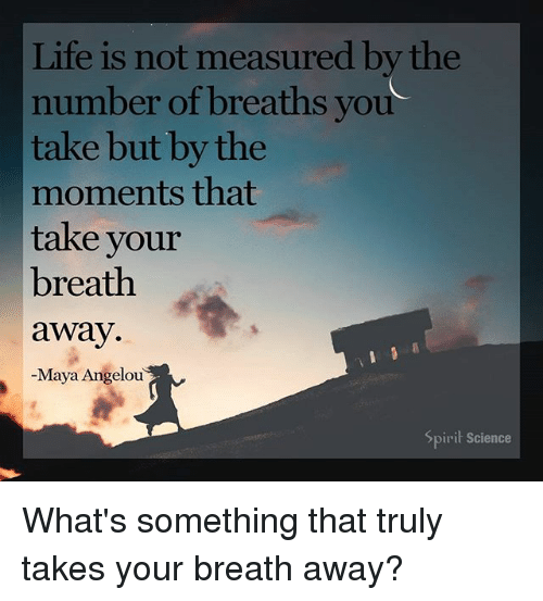 Life S Not About The Breaths You Take Quote: Life Is Not Measured By The Number Of Breaths You Take But