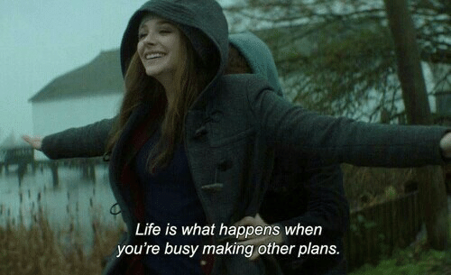 Life, What, and Youre: Life is what happens when  you're busy making other plans.