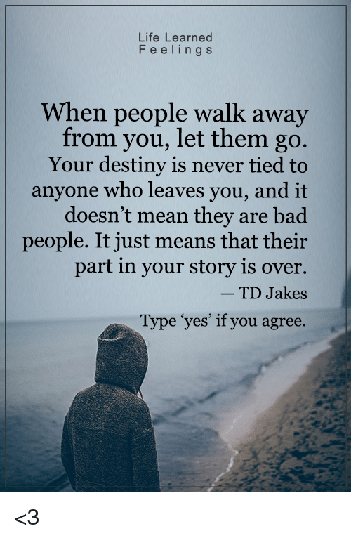Life Learned F E E L I N G S When People Walk Away From You Let Them
