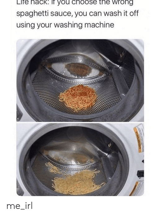 Life, Spaghetti, and Irl: LIfe nack: IT you choose the wrong  spaghetti sauce, you can wash it off  using your washing machine  VIHLAY me_irl