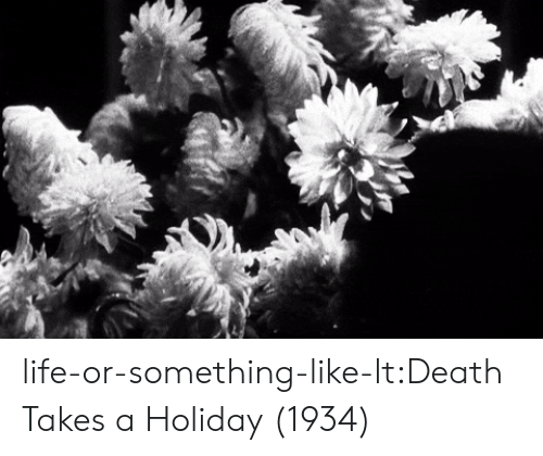Or Something: life-or-something-like-lt:Death Takes a Holiday (1934)