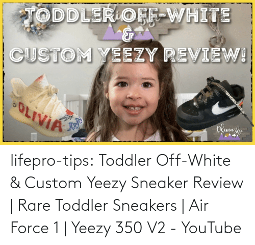 Youtu: lifepro-tips: Toddler Off-White & Custom Yeezy Sneaker Review | Rare Toddler Sneakers | Air Force 1 | Yeezy 350 V2 - YouTube