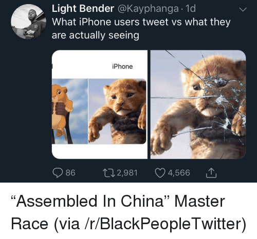"""Blackpeopletwitter, Iphone, and China: Light Bender @Kayphanga.1d  What iPhone users tweet vs what they  are actually seeing  iPhone """"Assembled In China"""" Master Race (via /r/BlackPeopleTwitter)"""
