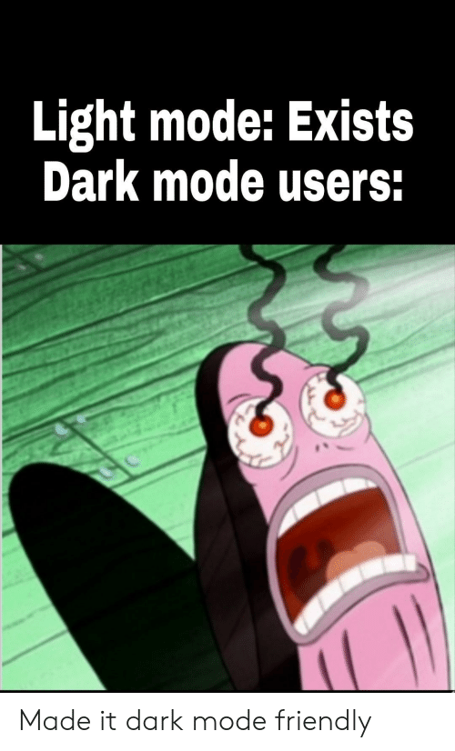 Dark, Light, and Mode: Light mode: Exists  Dark mode users: Made it dark mode friendly
