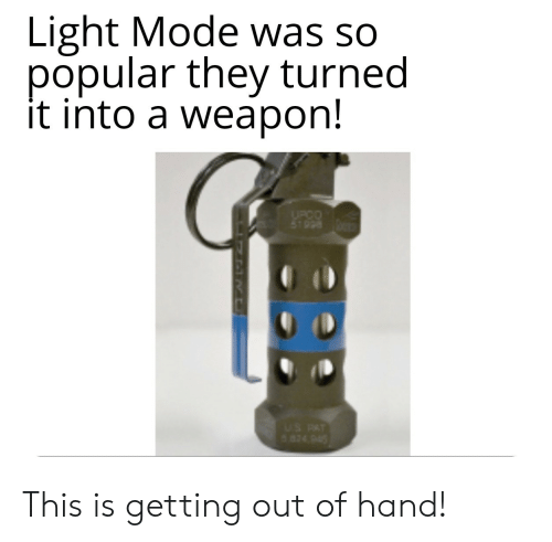 out-of-hand: Light Mode was so  popular they turned  it into a weapon!  UPCO  5T998  US PAT  824 945 This is getting out of hand!