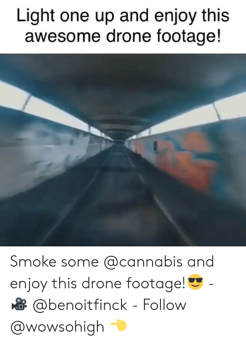 Cannabis: Light one up and enjoy this  awesome drone footage! Smoke some @cannabis and enjoy this drone footage!😎 - 🎥 @benoitfinck - Follow @wowsohigh 👈