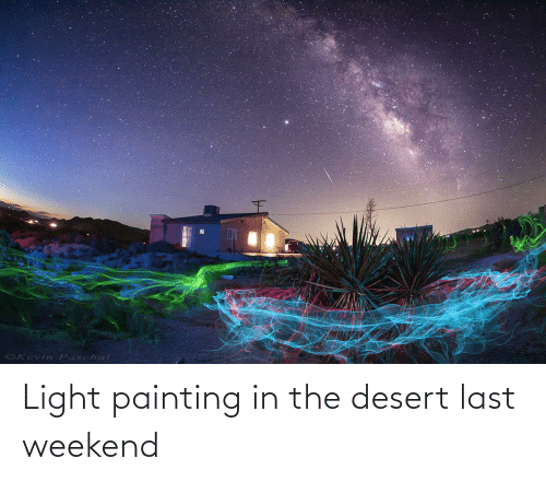 painting: Light painting in the desert last weekend