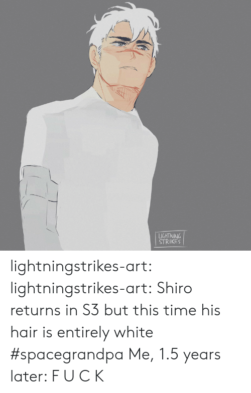Shiro: LIGHTNINA  STRIKES lightningstrikes-art: lightningstrikes-art:  Shiro returns in S3 but this time his hair is entirely white #spacegrandpa  Me, 1.5 years later: F U C K