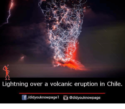 Memes, Lightning, and Chile: Lightning over a volcanic eruption in Chile.  f/didyouknowpagel@didyouknowpage