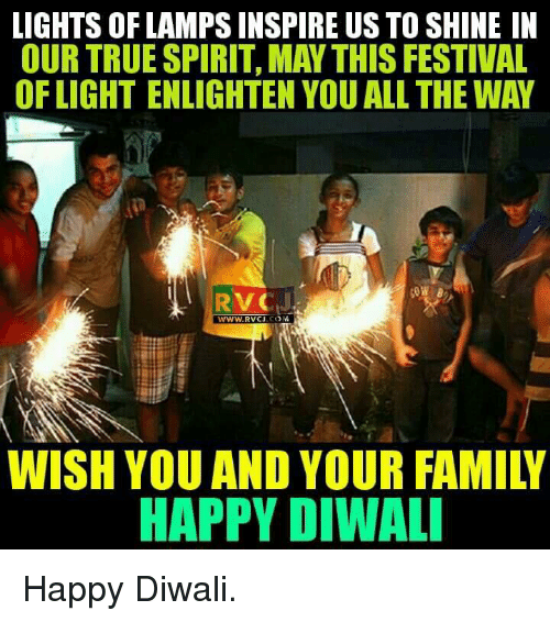 Memes, Festival, and 🤖: LIGHTS OF LAMPS INSPIRE US TO SHINE IN  OUR TRUESPIRIT MAY THIS FESTIVAL  OF LIGHT ENLIGHTEN YOU ALL THE WAY  RVC  CO  WWW. RVCJ  WISH YOU AND YOUR FAMIL  HAPPY DIWALI Happy Diwali.