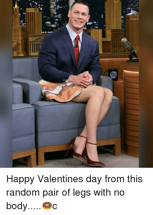 happy valentine day: liiall  ITTE (  nitro-  1 Happy Valentines day from this random pair of legs with no body.....🍩c