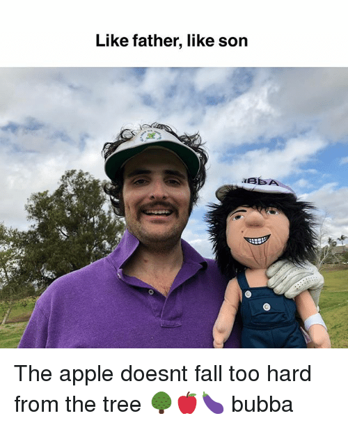 Apple, Bubba, and Fall: Like father, like son The apple doesnt fall too hard from the tree 🌳🍎🍆 bubba