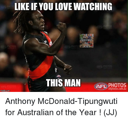 Img Flip: LIKE IF YOU LOVE WATCHING  EVERYTHING  PHOTOS  THIS MAN  AFL aflphotos.com.au  img flip.com Anthony McDonald-Tipungwuti for Australian of the Year !  (JJ)