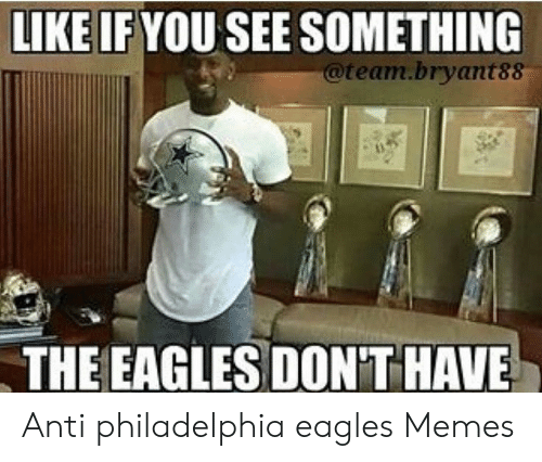 Eagles Memes: LIKE IF YOU SEE SOMETHING  @team.bryant88  THEEAGLES DON'THAVE Anti philadelphia eagles Memes