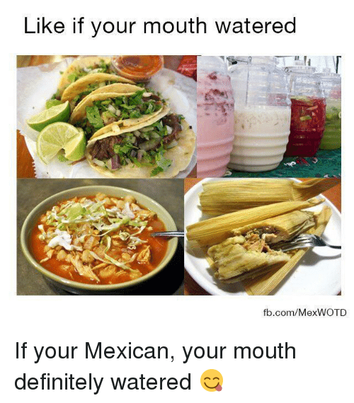 Definitely, Definition, and Mexican Word of the Day: Like if your mouth watered  fb.com/MexWOTD If your Mexican, your mouth definitely watered 😋