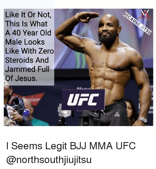 zeroes: Like It Or Not,  This Is What  A 40 Year Old  Male Looks  Like With Zero  Steroids And  Jammed Full  Of Jesus.  UFC l Seems Legit BJJ MMA UFC @northsouthjiujitsu