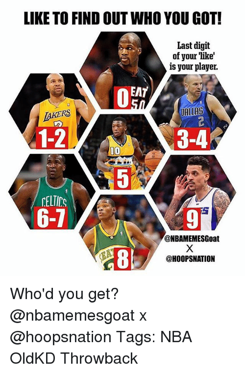 digitalism: LIKE TO FIND OUT WHO YOU GOT!  Last digit  of your like'  is your player.  EAT  AKERS  ALLAS  1-2  3-4  CELTIC  6-7  @NBAMEMESGoat  8'  @HOOPSNATION Who'd you get? @nbamemesgoat x @hoopsnation Tags: NBA OldKD Throwback