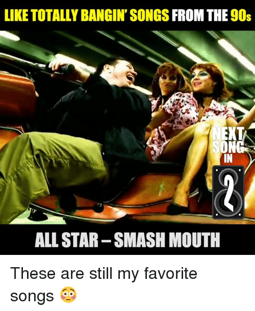All Star, Dank, and Smashing: LIKE TOTALLY BANGIN' SONGS FROM THE 90s  IN  ALL STAR-SMASH MOUTH These are still my favorite songs 😳