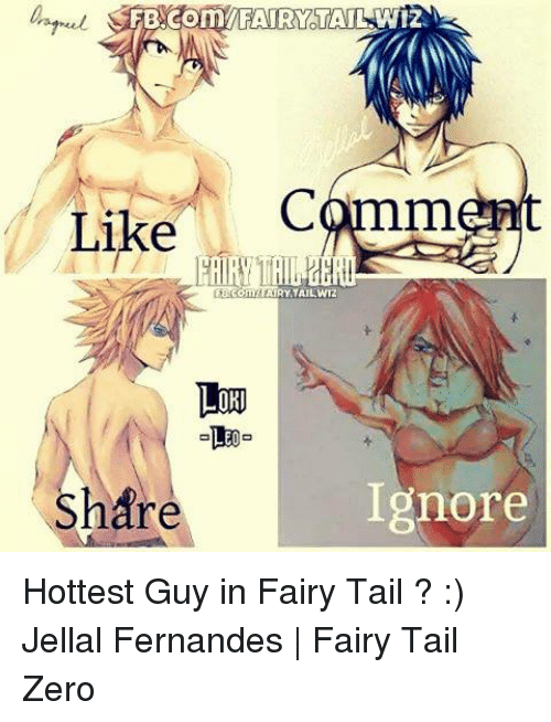 Memes, Zero, and Fairy Tail: LikeC(mm  AIRY TAILWIZ  LORI  Share  Ignore Hottest Guy in Fairy Tail ? :)  Jellal Fernandes | Fairy Tail Zero