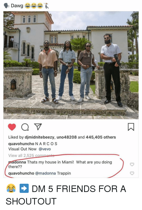 madonna: Liked by djmidnitebeezy, uno48208 and 445,405 others  quavohuncho N ARCOS  Visual Out Now @vevo  View all 2,525 c  onna Thats my house in Miami! What are you doing  there??  quavohuncho @madonna Trappin 😂 ➡️ DM 5 FRIENDS FOR A SHOUTOUT