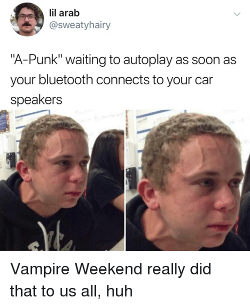 """Bluetooth, Huh, and Soon...: lil arab  @sweatyhairy  """"A-Punk"""" waiting to autoplay as soon as  your bluetooth connects to your car  speakers Vampire Weekend really did that to us all, huh"""