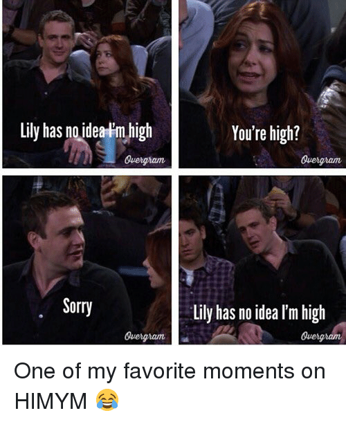 lilies: Lily has no idea m high  Quengnam  Sorry  You're high?  Lily has no idea lm high  Quengndm One of my favorite moments on HIMYM 😂