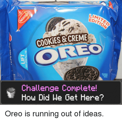 Running Out Of Ideas: LIMIT  EDITISO  COOKİES & CREME  ENLARGED  TO SHOW  DETAIL  Challenge Complete!  How Did He Get Here? Oreo is running out of ideas.