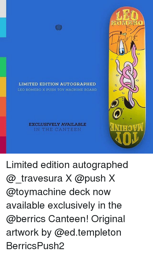 cheaper a8de1 faa44 LIMITED EDITION AUTOGRAPHED LEO ROMERO X PUSH TOY MACHINE BOARD EXCLUSIVELY  AVAILABLE IN THE CANTEEN Limited Edition Autographed X X Deck Now Available  ...