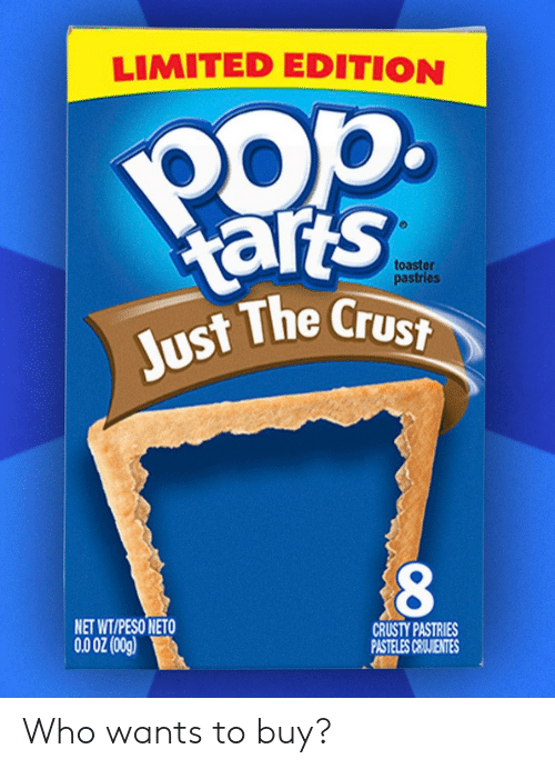 toaster: LIMITED EDITION  Pop.  arts  Just The Crust  toaster  pastries  NET WT/PESO NETO  CRUSTY PASTRIES  PASTELES CEIJIENTES  (5o0) Z0 00 Who wants to buy?