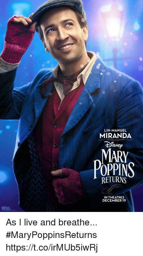 Memes, Live, and Mary Poppins: LIN-MANUEL  MIRANDA  DiSNEp  MARY  POPPINS  RETURNS  IN THEATRES  DECEMBER 19  PG As I live and breathe... #MaryPoppinsReturns https://t.co/irMUb5iwRj