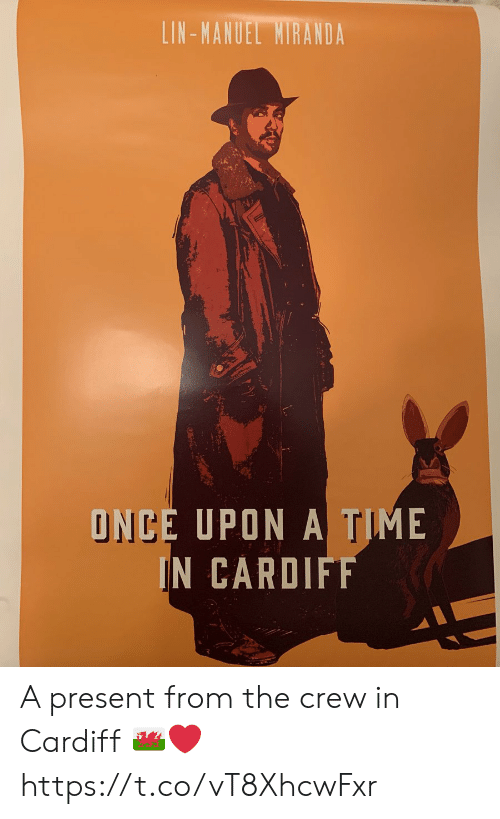 Manuel: LIN-MANUEL MIRANDA  ONCE UPON A TIME  IN CARDIFF A present from the crew in Cardiff ???????❤️ https://t.co/vT8XhcwFxr