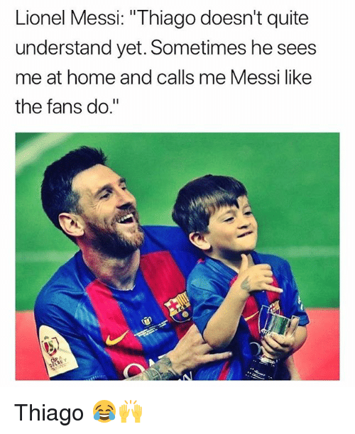 """Soccer, Sports, and Lionel Messi: Lionel Messi: """"Thiago doesn't quite  understand yet. Sometimes he sees  me at home and calls me Messi like  the fans do."""" Thiago 😂🙌"""