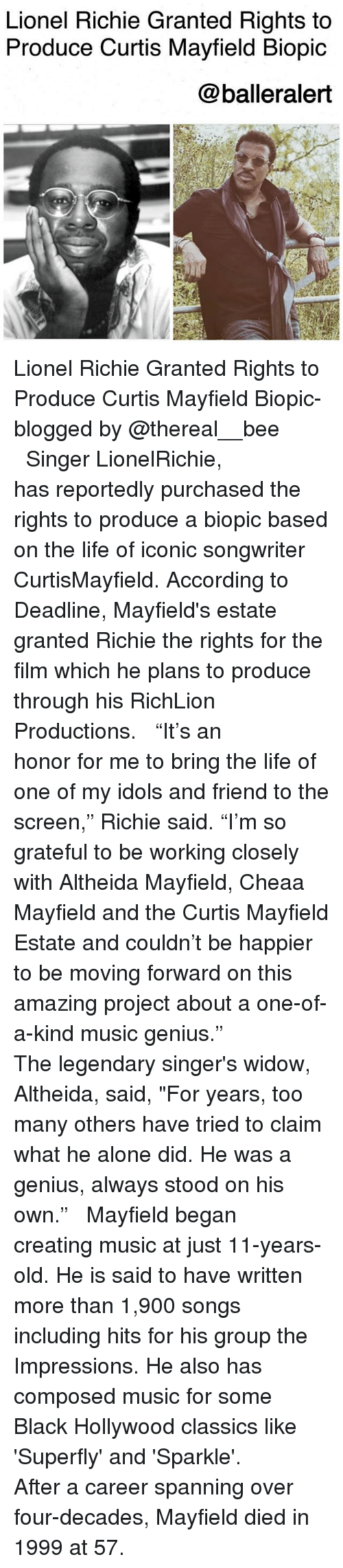 """Lionel Richie: Lionel Richie Granted Rights to  Produce Curtis Mayfield Biopic  @balleralert Lionel Richie Granted Rights to Produce Curtis Mayfield Biopic-blogged by @thereal__bee ⠀⠀⠀⠀⠀⠀⠀⠀⠀ ⠀⠀ Singer LionelRichie, has reportedly purchased the rights to produce a biopic based on the life of iconic songwriter CurtisMayfield. According to Deadline, Mayfield's estate granted Richie the rights for the film which he plans to produce through his RichLion Productions. ⠀⠀⠀⠀⠀⠀⠀⠀⠀ ⠀⠀ """"It's an honor for me to bring the life of one of my idols and friend to the screen,"""" Richie said. """"I'm so grateful to be working closely with Altheida Mayfield, Cheaa Mayfield and the Curtis Mayfield Estate and couldn't be happier to be moving forward on this amazing project about a one-of-a-kind music genius."""" ⠀⠀⠀⠀⠀⠀⠀⠀⠀ ⠀⠀ The legendary singer's widow, Altheida, said, """"For years, too many others have tried to claim what he alone did. He was a genius, always stood on his own."""" ⠀⠀⠀⠀⠀⠀⠀⠀⠀ ⠀⠀ Mayfield began creating music at just 11-years-old. He is said to have written more than 1,900 songs including hits for his group the Impressions. He also has composed music for some Black Hollywood classics like 'Superfly' and 'Sparkle'. ⠀⠀⠀⠀⠀⠀⠀⠀⠀ ⠀⠀ After a career spanning over four-decades, Mayfield died in 1999 at 57."""