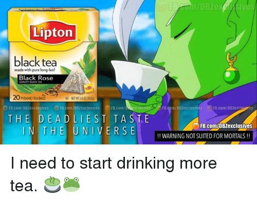 Lipton: Lipton  black tea  made with pure long-leaf  Black Rose  OUALITY BLACK TEA  PYRAMID TEABAGS  FB.com/oBzexclusives FB.com/DBzexclusives Xclusives  FB.com/DBZexclusives G FB.com/DBZexc  THE DE A  D LIE S TTA  S T E  FB.com/DBZexclusives  IN THE UNIVERSE  WARNING NOT SUITED FOR MORTALS I need to start drinking more tea. 🍵🐸