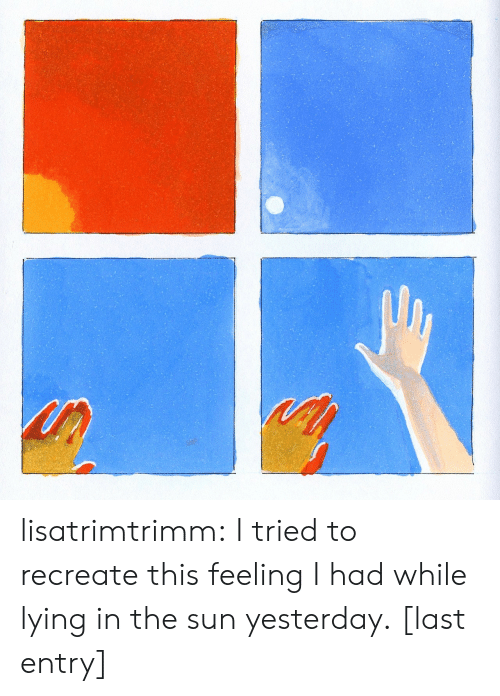Target, Tumblr, and Blog: lisatrimtrimm: I tried to recreate this feeling I had while lying in the sun yesterday. [last entry]