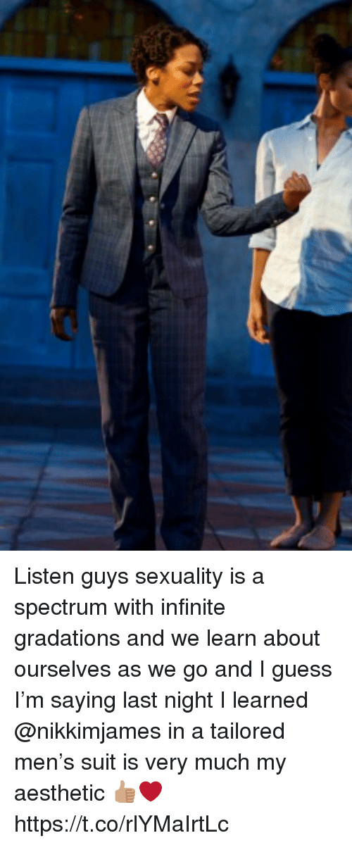 Memes, Aesthetic, and Guess: Listen guys sexuality is a spectrum with infinite gradations and we learn about ourselves as we go and I guess I'm saying last night I learned @nikkimjames in a tailored men's suit is very much my aesthetic 👍🏽❤️ https://t.co/rlYMaIrtLc