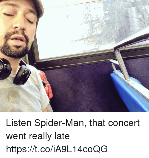 Memes, Spider, and SpiderMan: Listen Spider-Man, that concert went really late https://t.co/iA9L14coQG