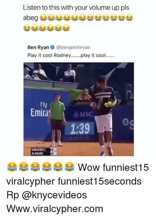 Volume Up: Listen to this with your volume up pls  Ben Ryan @benjaminryan  Play it cool Rodney..play it cool  Fly  Emira  o MSC  1:39  GABASHVIL  ALHAGRO 😂😂😂😂😂😂 Wow funniest15 viralcypher funniest15seconds Rp @knycevideos Www.viralcypher.com