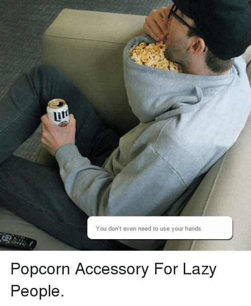Lazy People: Lit  You don't even need to use your hands <p>Popcorn Accessory For Lazy People.</p>