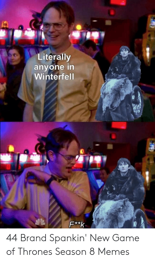 Game Of Thrones Season 8: Literally  anyone in  Winterfel  2 44 Brand Spankin' New Game of Thrones Season 8 Memes