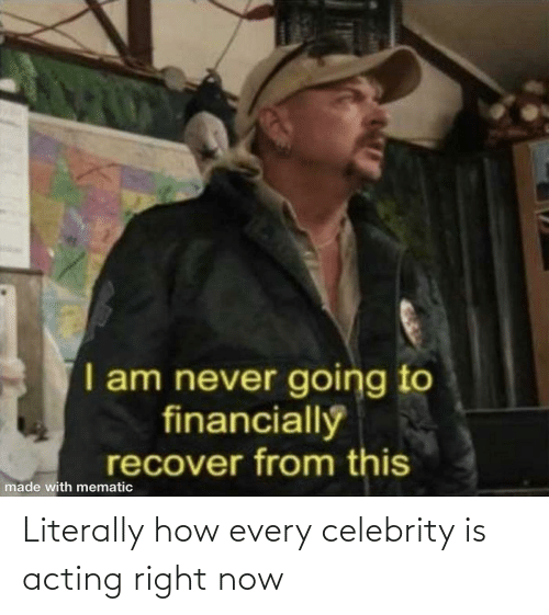 Acting: Literally how every celebrity is acting right now