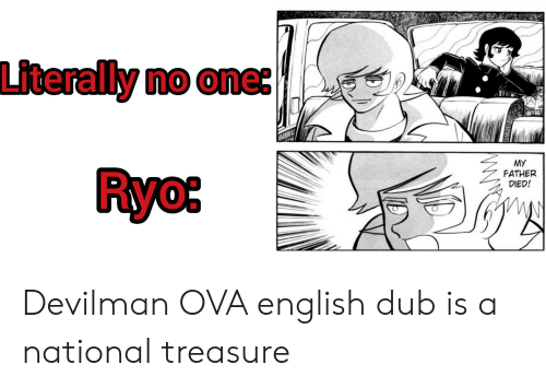 Anime, English, and Devilman: Literally no one  MY  FATHER  DIED!  Ryo Devilman OVA english dub is a national treasure