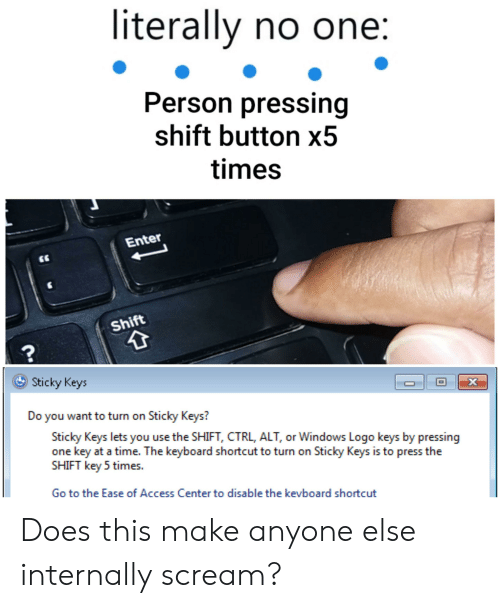 Literally No One Person Pressing Shift Button X5 Times Enter
